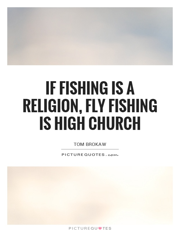 If fishing is a religion, fly fishing is high church Picture Quote #1
