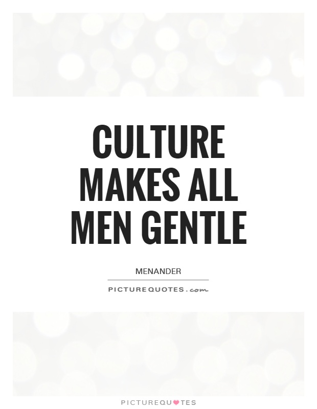 Culture makes all men gentle Picture Quote #1