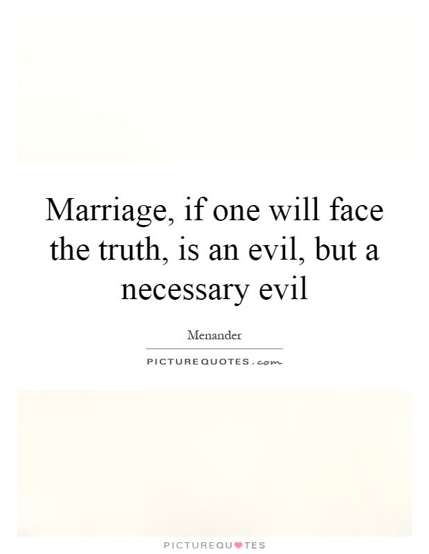 Marriage, if one will face the truth, is an evil, but a necessary evil Picture Quote #1
