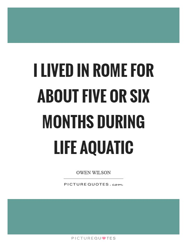 I lived in Rome for about five or six months during Life Aquatic Picture Quote #1