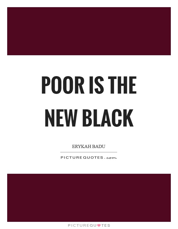 Poor is the new black Picture Quote #1