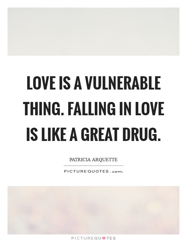 Love is a vulnerable thing. Falling in love is like a great drug Picture Quote #1
