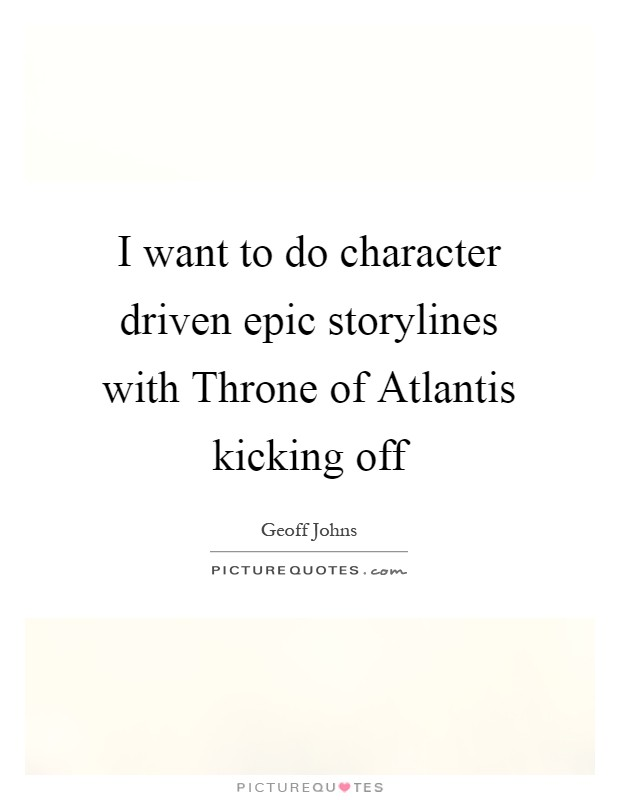I want to do character driven epic storylines with Throne of Atlantis kicking off Picture Quote #1