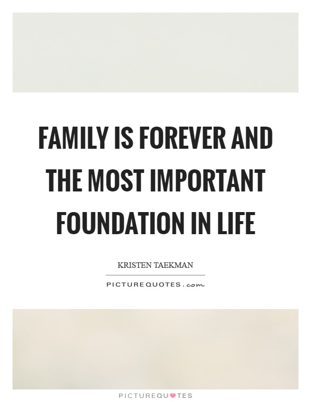 Family is forever and the most important foundation in life Picture Quote #1