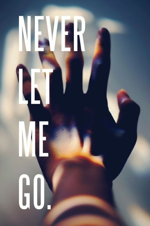 Never Let Me Go Quote 3 Picture Quote #1