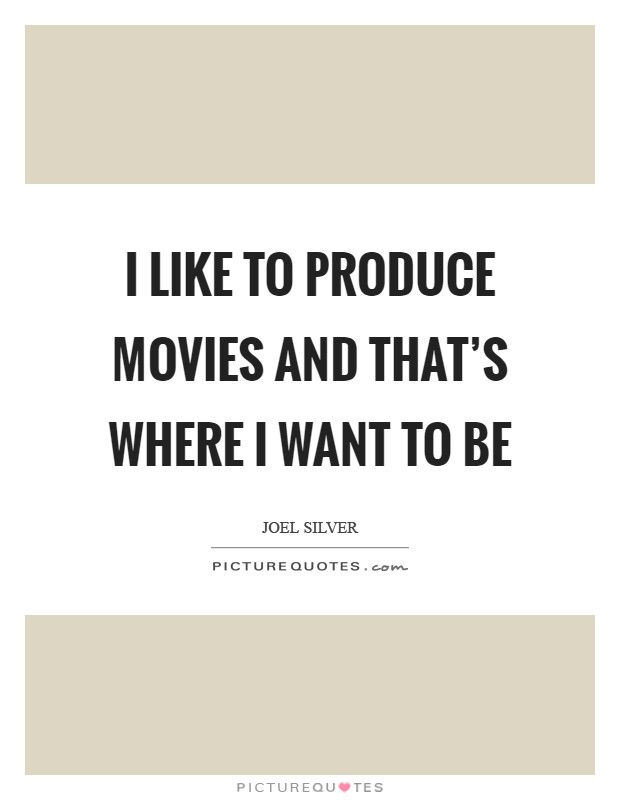I like to produce movies and that's where I want to be Picture Quote #1
