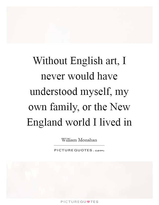 New England Quotes: Without English Art, I Never Would Have Understood Myself