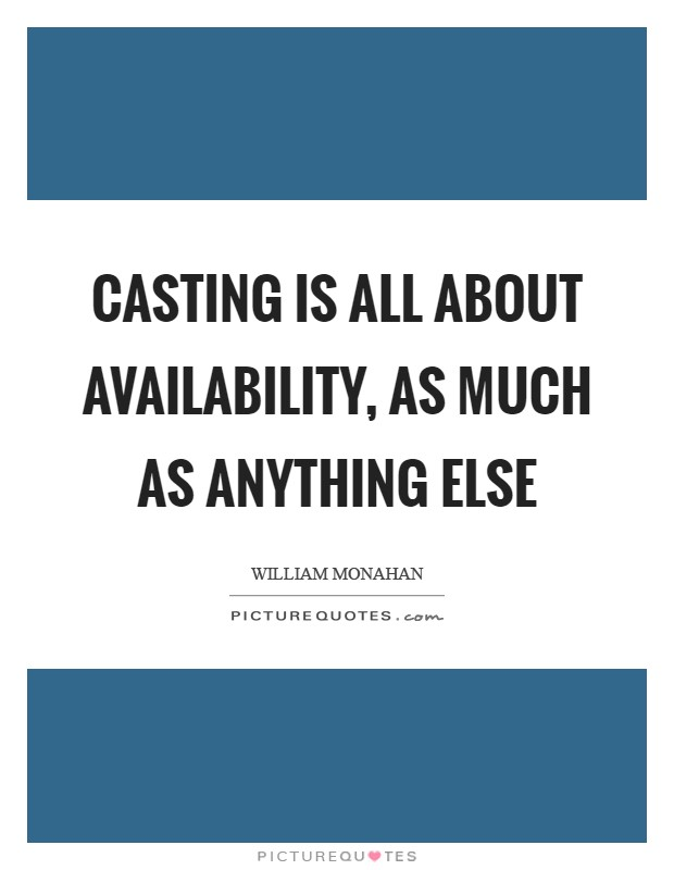 Casting is all about availability, as much as anything else Picture Quote #1