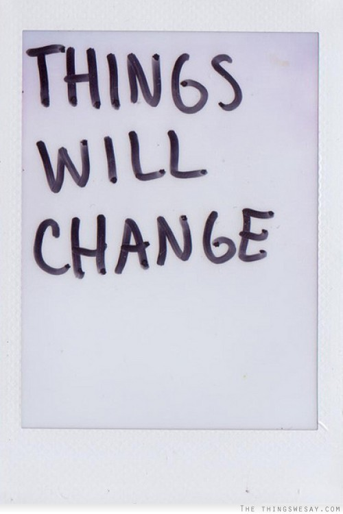 Things Change Quote 4 Picture Quote #1