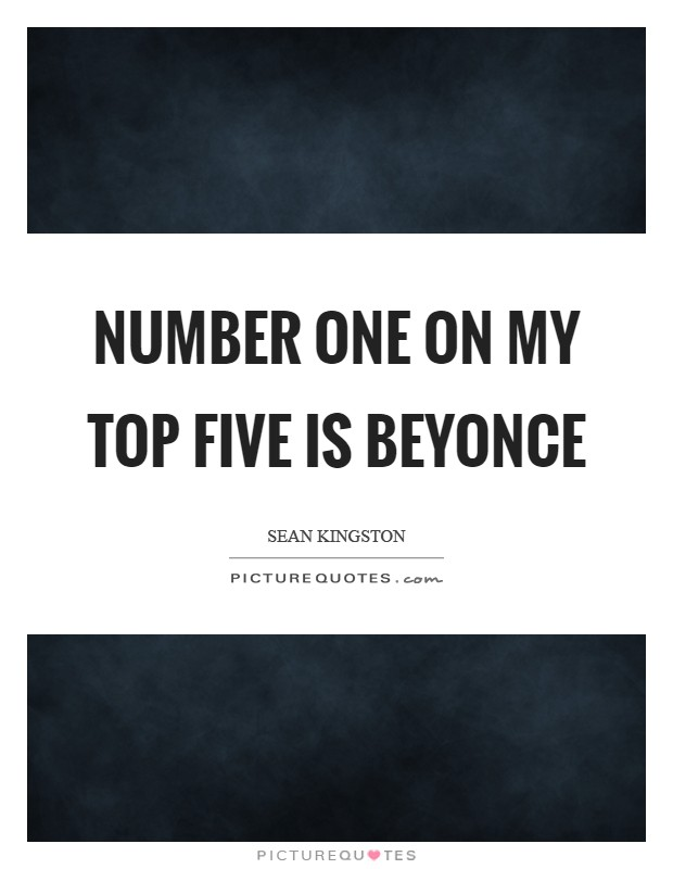 Number one on my top five is Beyonce Picture Quote #1