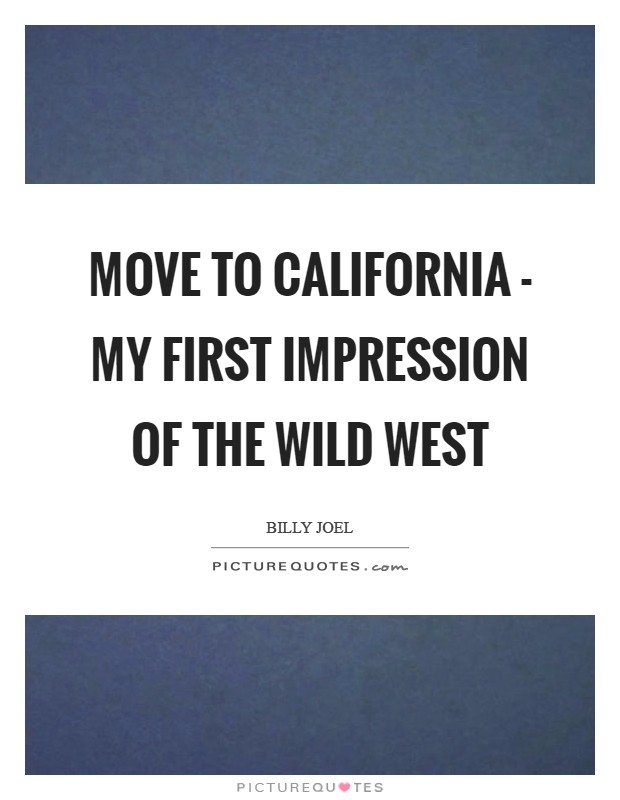 Move to California - my first impression of the Wild West Picture Quote #1