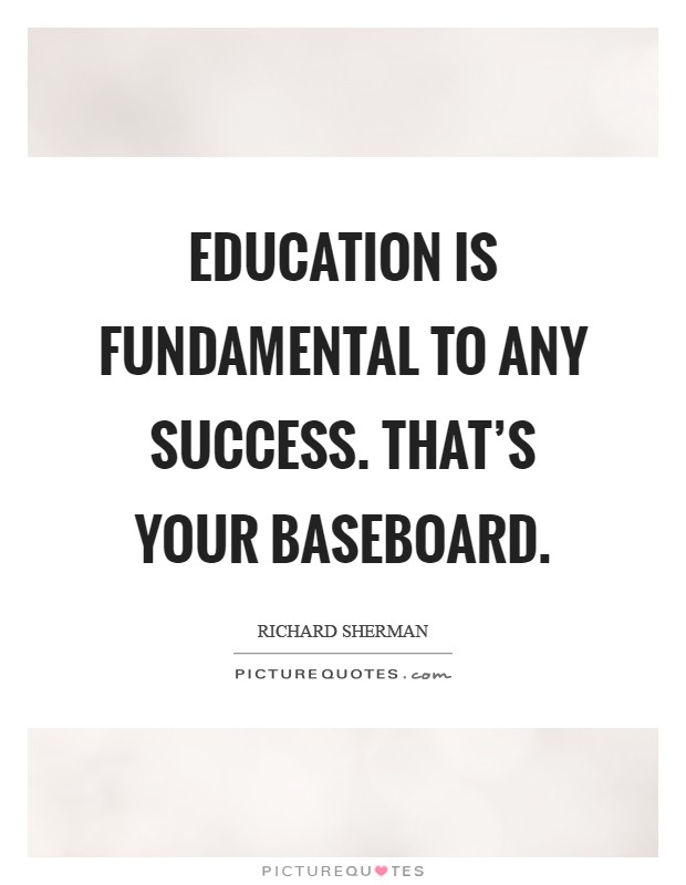 Education is fundamental to any success. That's your baseboard Picture Quote #1