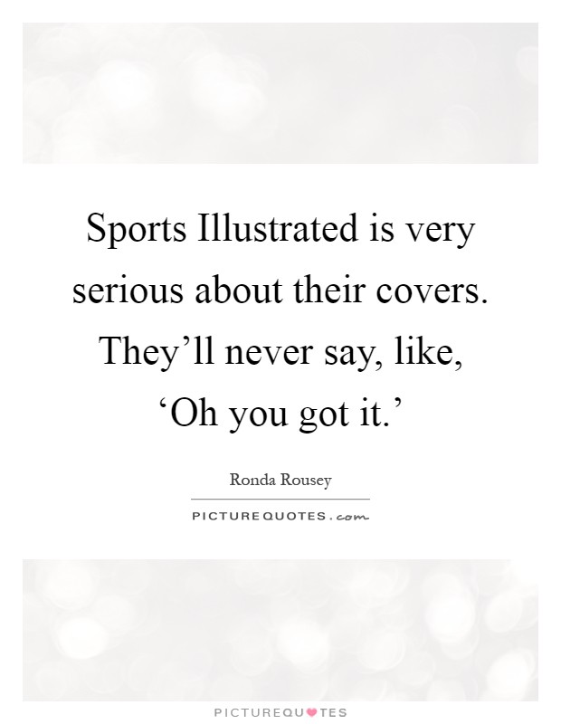 Sports Illustrated is very serious about their covers. They'll never say, like, 'Oh you got it.' Picture Quote #1