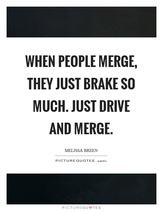 Brake Quotes Merge Quotes  Merge Sayings  Merge Picture Quotes
