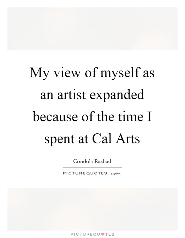 My view of myself as an artist expanded because of the time I spent at Cal Arts Picture Quote #1