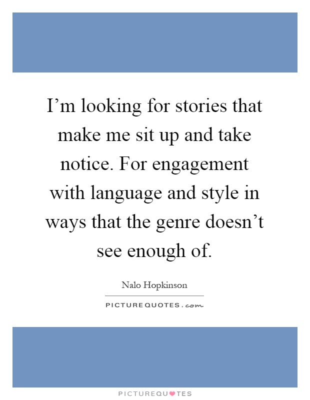 I'm looking for stories that make me sit up and take notice. For engagement with language and style in ways that the genre doesn't see enough of Picture Quote #1