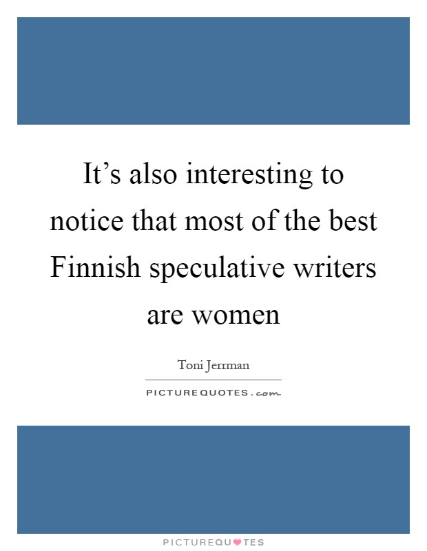 It's also interesting to notice that most of the best Finnish speculative writers are women Picture Quote #1