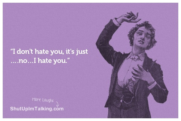 I Dont Hate You Quote 1 Picture Quote #1