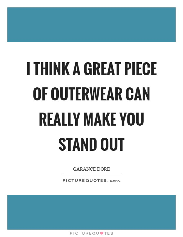 I think a great piece of outerwear can really make you stand out Picture Quote #1