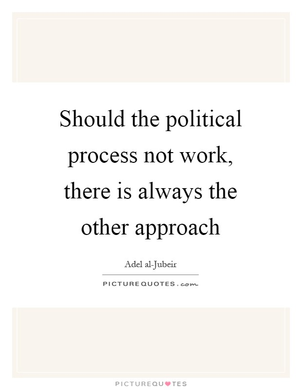 Should the political process not work, there is always the other approach Picture Quote #1