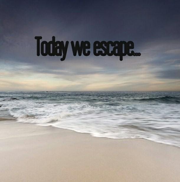 Escape Quote 5 Picture Quote #1