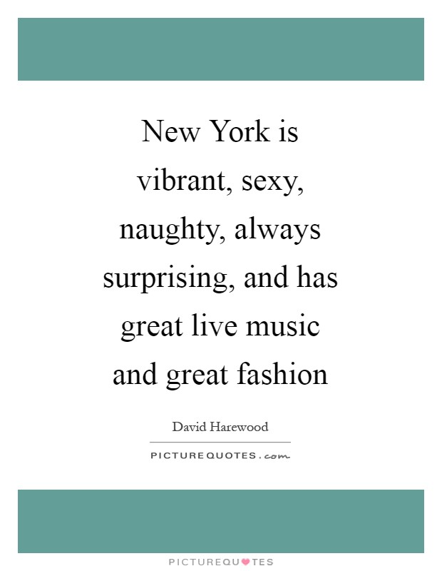 New York is vibrant, sexy, naughty, always surprising, and has great live music and great fashion Picture Quote #1