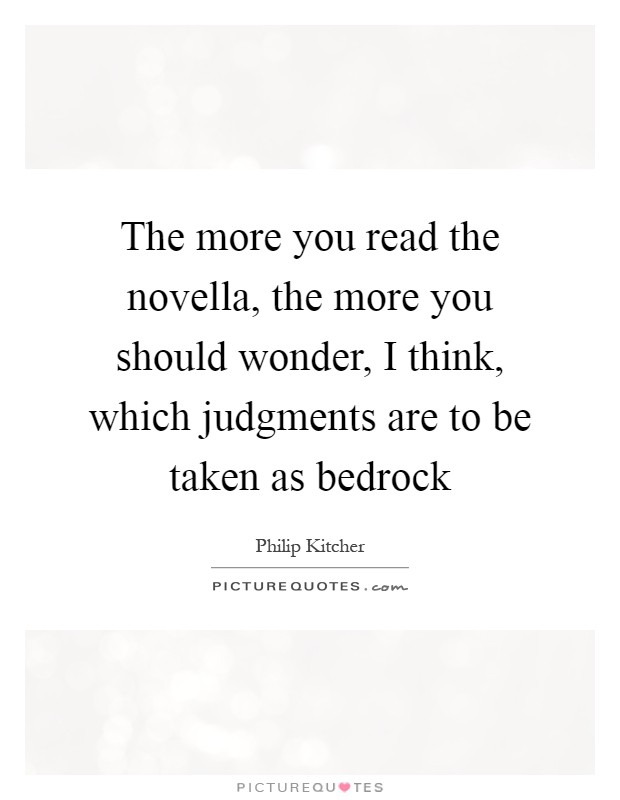 The more you read the novella, the more you should wonder, I think, which judgments are to be taken as bedrock Picture Quote #1