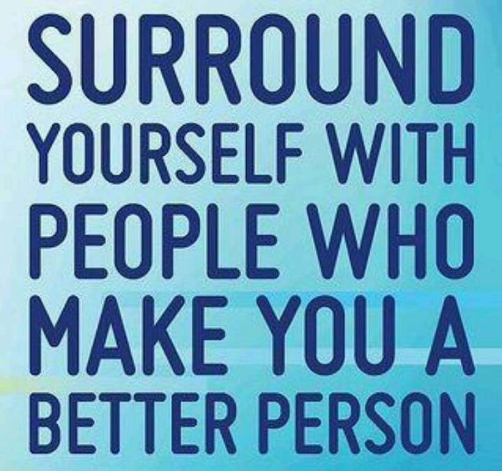 Surround Yourself With Good People Quote 4 Picture Quote #1