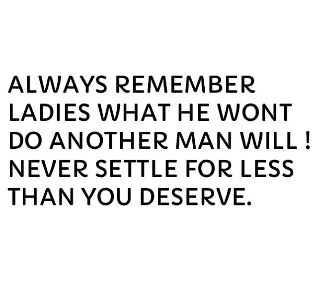 Never Settle For Less Than You Deserve Quote 1 Picture Quote #1