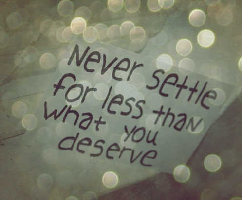 Never Settle For Less Than You Deserve Quote 2 Picture Quote #1