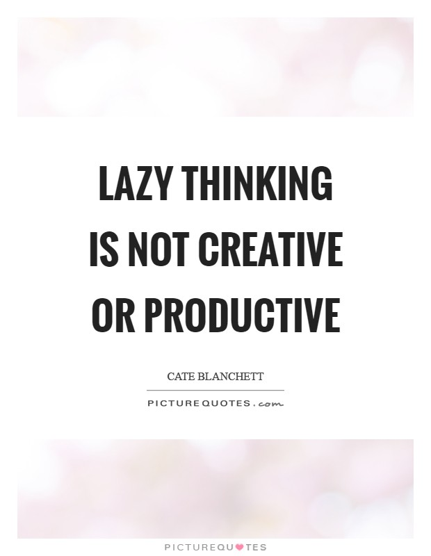 Lazy thinking is not creative or productive Picture Quote #1