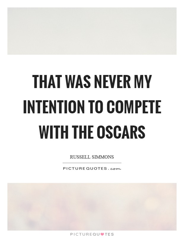 That was never my intention to compete with the Oscars Picture Quote #1