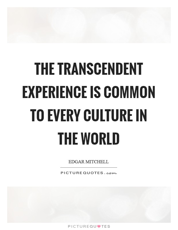 the transcendent experience is common to every culture in the