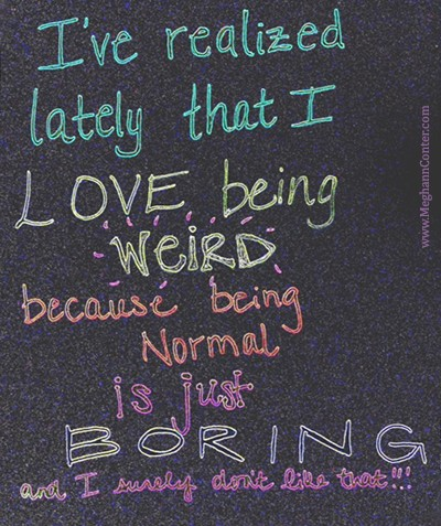 I Love Being Weird Quote 1 Picture Quote #1