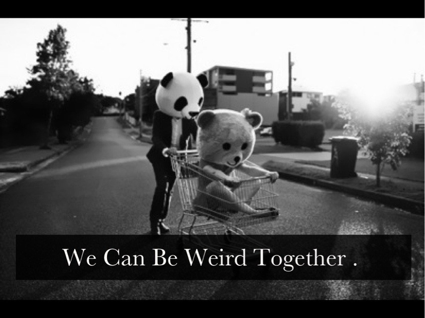 Being Weird Together Quote 1 Picture Quote #1