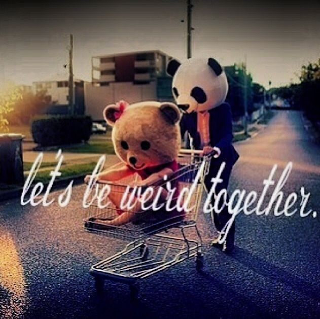 Being Weird Together Quote 2 Picture Quote #1
