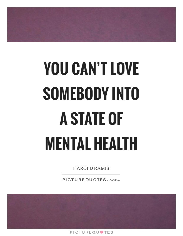 You can't love somebody into a state of mental health Picture Quote #1