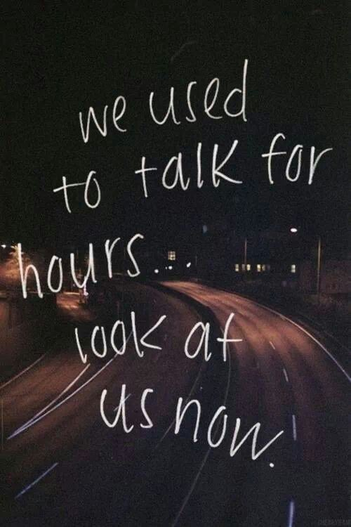 We used to talk for hours. Look at us now. Picture Quote #1