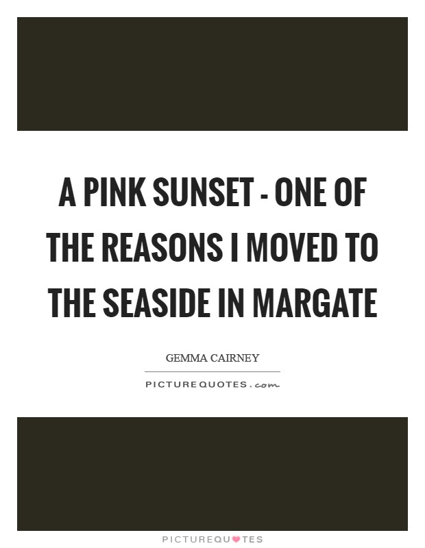 A pink sunset - one of the reasons I moved to the seaside in Margate Picture Quote #1