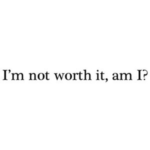 Im Not Worth It Quote 1 Picture Quote #1