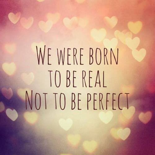 You Were Born To Be Real Not Perfect Quote 2 Picture Quote #1