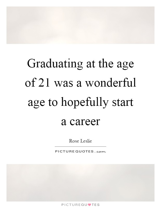 Graduating at the age of 21 was a wonderful age to hopefully start a career Picture Quote #1