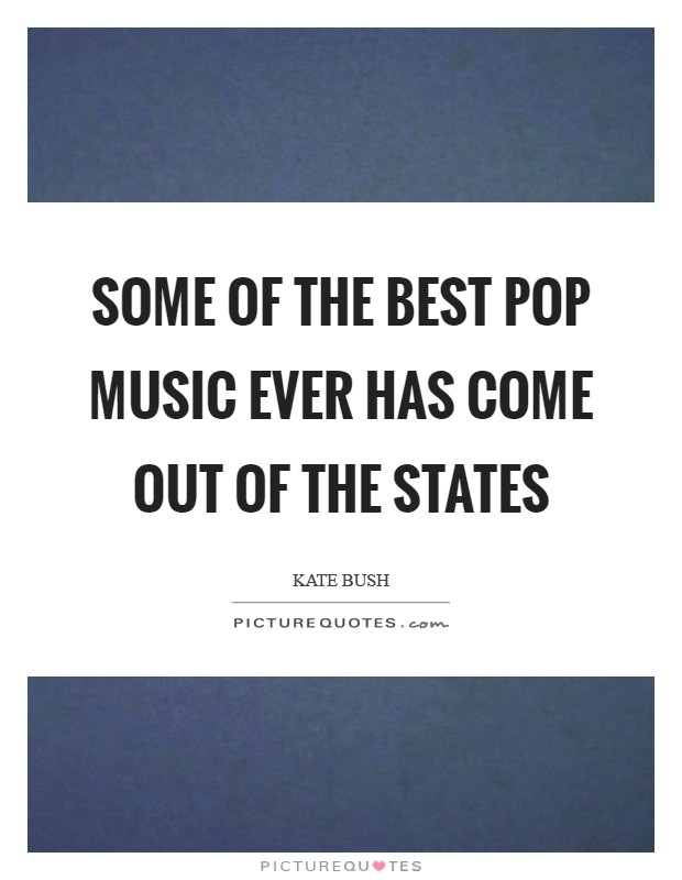 Some of the best pop music ever has come out of the States Picture Quote #1
