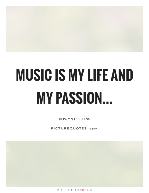 Music is my life and my passion Picture Quote #1