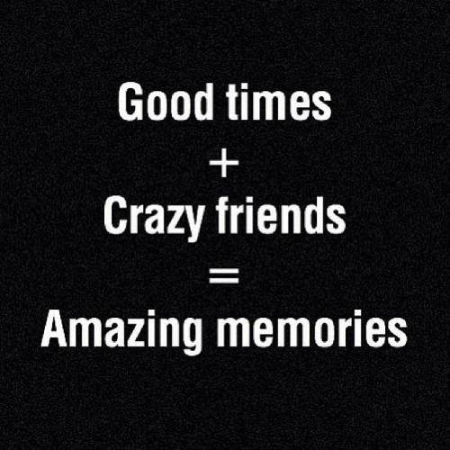 Good Times Quotes: Crazy Friend Quotes & Sayings