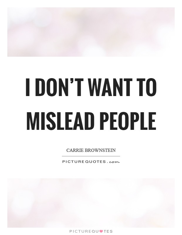 I don't want to mislead people Picture Quote #1