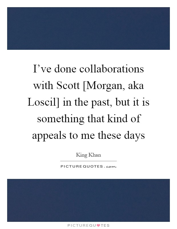 I've done collaborations with Scott [Morgan, aka Loscil] in the past, but it is something that kind of appeals to me these days Picture Quote #1