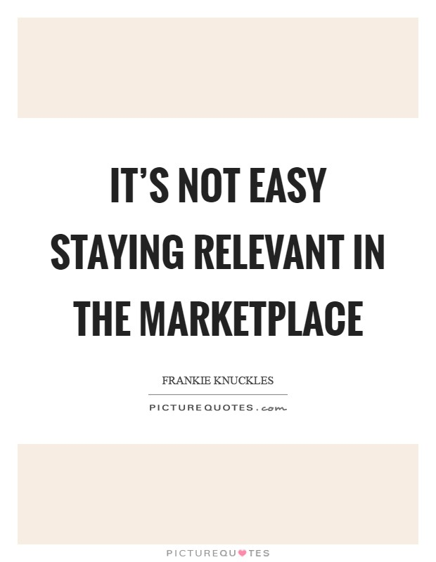 It's not easy staying relevant in the marketplace Picture Quote #1