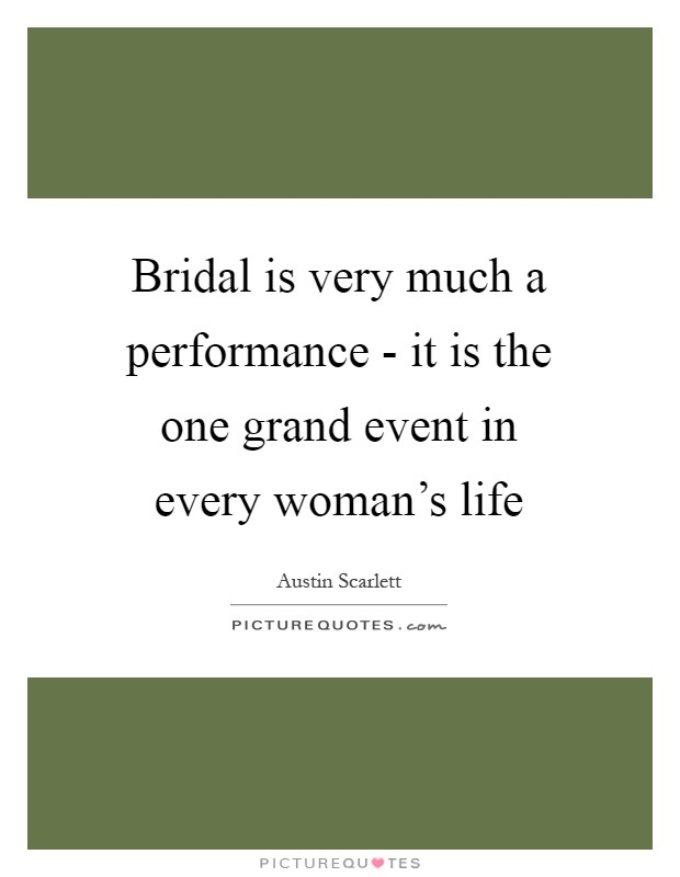Bridal is very much a performance - it is the one grand event in every woman's life Picture Quote #1