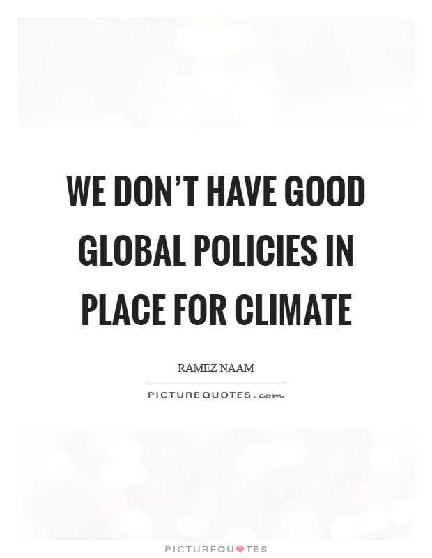 We don't have good global policies in place for climate Picture Quote #1